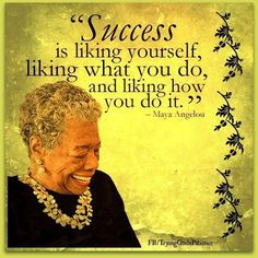 Inspirational Quote: Success is liking yourself, liking what you do, and liking how you do it. Maya Angelou - Quotes about Success Maya Angelou Great Quotes, Quotes To Live By, Inspirational Quotes, Motivational, Meaningful Quotes, Words Quotes, Me Quotes, Quotable Quotes, Black History Quotes