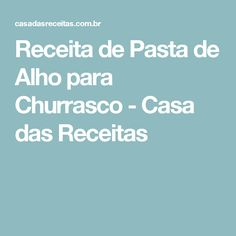 Receita de Pasta de Alho para Churrasco - Casa das Receitas