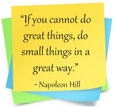 Napoleon Hill do small things in a great way
