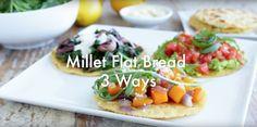 Millet Flatbread 3 Ways