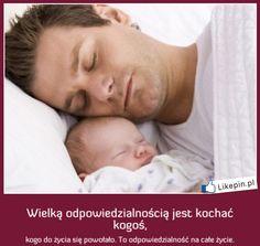 Wielka odpowiedzialność jest kochać kogoś kogo do życia się powołało | LikePin.pl - Cytaty, Sentencje, Demoty