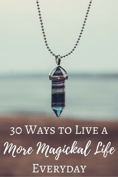 30 Ways to Live a More Magickal Life Everyday | The Witch of Lupine Hollow