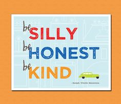 Be Silly Be Honest Be Kind 8 in x10 in Art Print by manvsgeorge, $10.00 - EXCELLENT customer service!