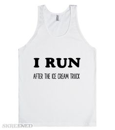 I RUN AFTER THE ICE CREAM TRUCK  Printed on Skreened Tank