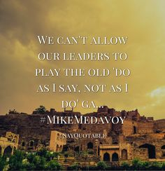 Quotes about We can't allow our leaders to play the old 'do as I say, not as I do' ga... #MikeMedavoy   with images background, share as cover photos, profile pictures on WhatsApp, Facebook and Instagram or HD wallpaper - Best quotes