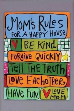 """""""Mom's rules for a happy house. Be kind. Tell the truth. Have fun."""