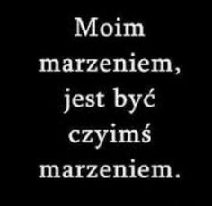 Moje marzenie... Daily Quotes, True Quotes, Picture Quotes, Cool Words, Quotations, Texts, Poems, How To Memorize Things, How Are You Feeling
