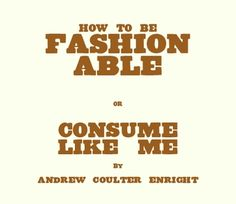 How to Be Fashionable or Consume Like Me, by Andrew Coulter Enright (2003). Very funny.