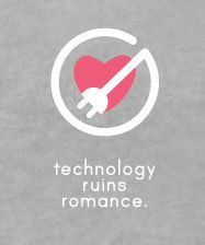 Technology ruins romance.....and relationships.  This can be so true.