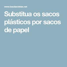 Substitua os sacos plásticos por sacos de papel