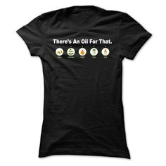 Theres An Oil For That. T Shirt, Hoodie, Sweatshirt