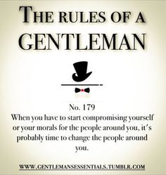When you start compromising yourself or your morals for the people...The Rules of a Gentleman #179