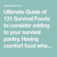 Ultimate Guide of 131 Survival Foods to consider adding to your survival pantry. Having comfort food when the going gets tough can make all the difference.