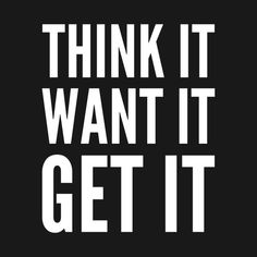 think it want it get it typography quote, One should remind oneself daily with inspirational quotes and affirmations that confirm your selflove, and encourage your selfcare Inspirational Quotes For Teens, Motivational Quotes For Students, Self Love Quotes, Quotes To Live By, Life Quotes, Life Sayings, Mindset Quotes, Fit Life, Gym Quote