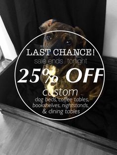 Last chance to get your custom furniture piece for 25% off! Sale ends tonight. Come visit us & let us know what you'd like