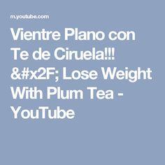 Vientre Plano con Te de Ciruela!!! / Lose Weight With Plum Tea - YouTube