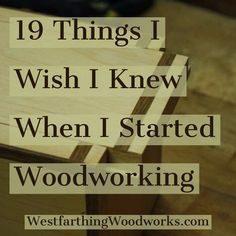 19 things I wish I knew when I started woodworking is a list of things that I would have loved to know before I got started in the craft. I would have done better from the start, and I would have made less mistakes. Enjoy, and happy building.