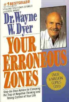 Your Erroneous Zones: Step-by-Step Advice for Escaping the Trap of Negative Thinking and Taking Control of Your Life: Wayne W. Dyer: 9780060...
