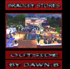 FOR SIMS4 BRADLEY STORES(COMMUNITY)  It has...  1...cash machines 2...relaxing area 3...toilets 4...childern,s park 5...makeup shop 6..supermarket 7...flower shop 8...videoshop 9...bakery 10...cafe 11...post boxes   YOU CAN DOWNLOAD AT...  http://simsgoingtotown.co.uk/viewtopic.php?f=72&t=207&p=208#p208 OR  http://simsgoingtotown.tumblr.com/