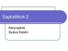 Sapkatitkok-2 könyv bemutatkozója by Gyalus Katalin via slideshare