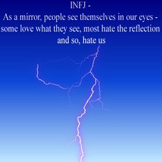 Mirror #infj...someone told me the exact line years ago when i was so young .bless him , he was also an INFJ