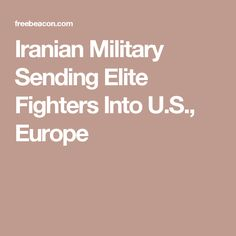 Iranian Military Sending Elite Fighters Into U.S., Europe