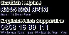 Scottish Helpline 0345 603 9213; UK Supportline 0808 16 89 111