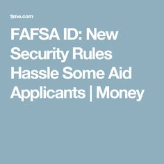 FAFSA ID: New Security Rules Hassle Some Aid Applicants | Money