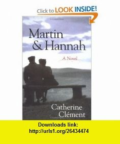 Martin and Hannah A Novel (9781573929066) Catherine Clement, Julia Shirek Smith , ISBN-10: 1573929069  , ISBN-13: 978-1573929066 ,  , tutorials , pdf , ebook , torrent , downloads , rapidshare , filesonic , hotfile , megaupload , fileserve