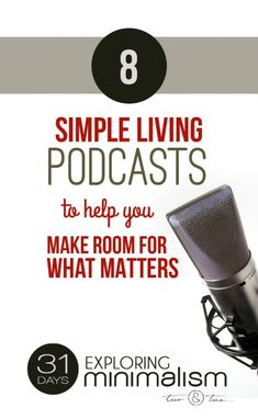 8 Simple Living Podcasts to Help You Make Room for What Matters | 31 Days Exploring Minimalism
