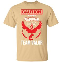 Caution Playing Pokemon Go Team Valor Tshirt