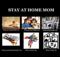 Stay at home moms. And my husband doesn't think I burn money. He knows how hard I work.