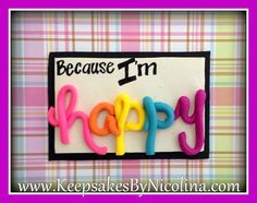 Because I'm Happy Magnet by www.KeepsakesByNicolina.com