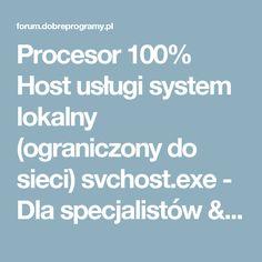 Procesor 100% Host usługi system lokalny (ograniczony do sieci) svchost.exe - Dla specjalistów / Bezpieczeństwo - dobreprogramy - forum