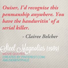 Penmanship ~ Steel Magnolias (1989) ~ Movie Quotes #amusementphile