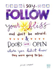 """Follow your bliss!"""