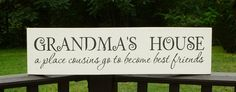 Grandma's House A Place Cousins Go To Become Best Friends Painted Wood Sign. $24.95, via Etsy.