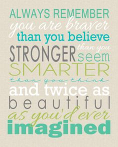Always remember you are braver than you believe, stronger than you seem, smarter than you think, and twice as beautiful as you'd ever imagined Great Quotes, Quotes To Live By, Me Quotes, Motivational Quotes, Inspirational Quotes, Beauty Quotes, You Are Beautiful Quotes, Beautiful Family, Amazing Quotes