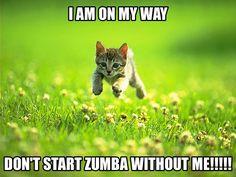 Don't start Zumba without me :)