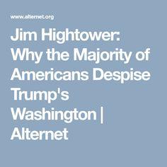 Jim Hightower: Why the Majority of Americans Despise Trump's Washington   Alternet