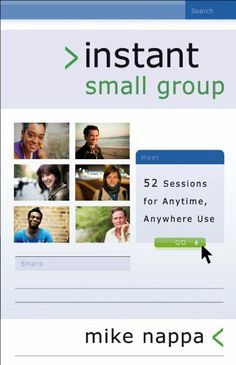 Instant Small Group: 52 Sessions for Anytime, Anywhere Use by Mike Nappa. $10.84. Author: Mike Nappa. 209 pages. Publication: July 1, 2011. Publisher: Baker Books (July 1, 2011)