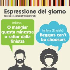 Italian / English idiom: beggars can't be choosers