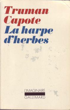 #littérature : La Harpe D'herbes - Truman Capote. Gallimard / L'imaginaire, 1978. 222 pages.  C'est l'histoire d'un petit garçon orphelin qui, installé dans une cabane perchée sur un arbre, vit dans une atmosphère de fable, bercé par le murmure, pareil au son d'une harpe, qui monte d'un champ de hautes herbes indiennes. Dans ce roman, Truman Capote fait ses adieux au monde émerveillé de l'enfance.