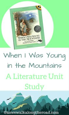 This unit study for When I Was Young in the Mountains contains activities for language arts, social studies, science, and more.