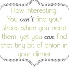 OMG! This applies to both children, and my plus one! Just swap shoes with keys! Hilarious!