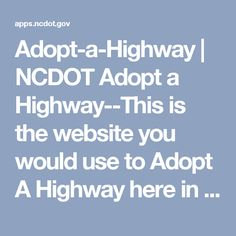 Adopt-a-Highway | NCDOT Adopt a Highway--This is the website you would use to Adopt A Highway here in NC. It walks you through the steps to Apply for a Program. And also teaches you how to submit a pick up report once you have adopted a highway.