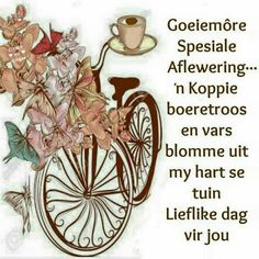 Morning Greetings Quotes, Morning Messages, Lekker Dag, Evening Greetings, Afrikaanse Quotes, Goeie More, Good Night Quotes, Good Morning Wishes, Special Quotes