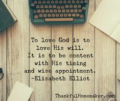 """""""To love God is to love His will. It is to be content with His timing and wise appointment.""""  ~ Elisabeth Elliot"""
