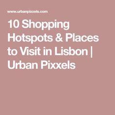 10 Shopping Hotspots & Places to Visit in Lisbon | Urban Pixxels