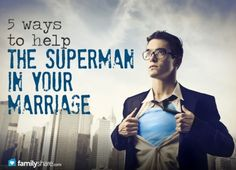 5 ways to help the superman in your marriage